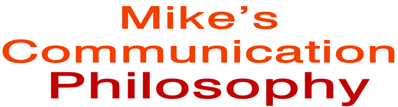 Mike's  Communication  Philosophy